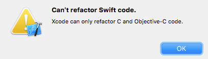 Can't refactor Swift code. Xcode can only refactor C and Objective-C code.